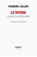 Papel LO INTIMO LEJOS DEL RUIDOSO AMOR (COLECCION TEORIA Y ENSAYO)(TRADUCCION DE SILVIO MATTONI) (RUSTICA)