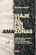 Papel VIAJE AL FIN DEL AMAZONAS CRONICA DE UNA LUCHA POR LA SELVA DE LA QUE DEPENDE LA VIDA (COL. DEBATE)