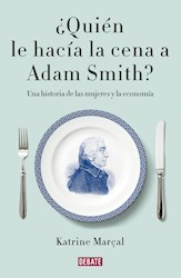 Libro Quien Le Hacia La Cena A Adam Smith ?