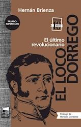 Libro El Loco Dorrego (Ed Diez A/Os)