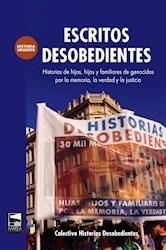 Libro Escritos Desobedientes . Historias De Hijas, Hijos Y Fliares De Genocidas