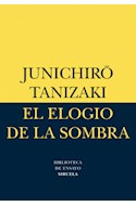 Papel ELOGIO DE LA SOMBRA (COLECCION BIBLIOTECA DE ENSAYO) (BOLSILLO)