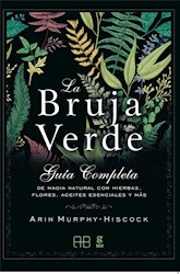 La Bruja Verde . Guia Completa De Magia Natural Con Hierbas Flores Aceites