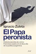 Papel PAPA PERONISTA HISTORIA SECRETA DE COMO FRANCISCO OPERA EN EL DIA A DIA DE LA POLITICA ARGENTINA