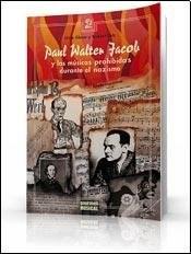Libro Paul Walter Jacob Y Las Musicas Prohibidas Durante El Nazismo
