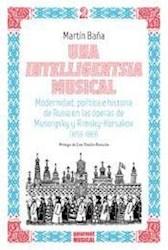 Libro Una Inteligencia Musical .Modernidad, Politica E Historia De Rusia En Opera