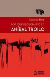 Libro Porque Escuchamos A Anibal Troilo