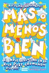 Libro Mas O Menos Bien.El Indie Argentino En El Rock Post Croman (2004-2017)