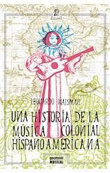Papel UNA HISTORIA DE LA MUSICA COLONIAL HISPANOAMERICANA