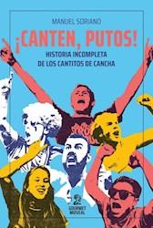 Libro Canten , Putos ! Historia Incompleta De Los Cantitos De Cancha