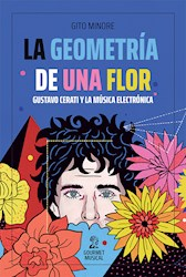 Libro La Geometria De Una Flor .Gustavo Cerati Y La Musica Electronica