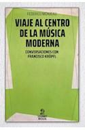 Papel VIAJE AL CENTRO DE LA MUSICA MODERNA CONVERSACIONES CON FRANCISCO KROPFL