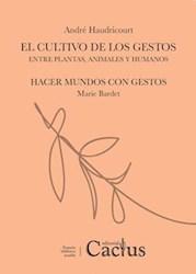 Libro El Cultivo De Los Gestos Entre Plantas Animales Y Humanos