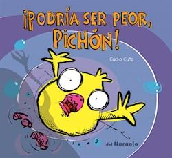 Libro Podria Ser Peor , Pichon !