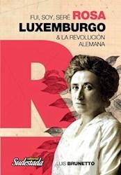Libro Fui Soy Sere Rosa Luxemburgo