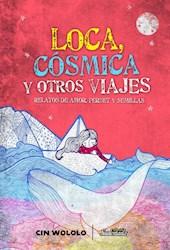 Libro Loca Cosmica Y Otros Viajes