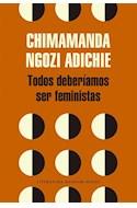 Papel TODOS DEBERIAMOS SER FEMINISTAS (LITERATURA RANDOM HOUSE) (RUSTICA)