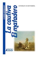 Papel CAUTIVA / EL MATADERO (COLECCION CLASICOS UNIVERSALES)