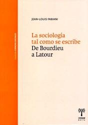 Libro La Sociologia Tal Como Se Escribe .De Bourdieu A Latour
