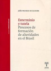 Libro Exterminio Y Tutela . Procesos De Formacion De Alteridades En El Brasil