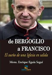 Libro De Bergoglio A Francisco. El Sue/O De Una Iglesia En Salida