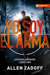 Libro Yo Soy El Arma  ( Libro 1 De La Serie Asesino Anonimo )