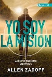 Libro Yo Soy La Mision  ( Libro 2 De La Serie Asesino Anonimo )
