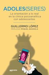 Libro Adoles(Seres) .La Orientacion A Lo Real En La Clinica Psicoanalisis Con Ado