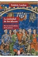 Papel SOCIEDAD DE LOS AFECTOS POR UN ESTRUCTURALISMO DE LAS PASIONES (COLECCION FILOSOFIA E HISTORIA)
