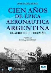 Libro Cien A/Os De Epica Aeronautica Argentina