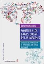 Libro Someter A Los Dioses , Dudar De Las Imagenes