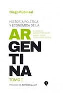 Papel HISTORIA POLITICA Y ECONOMICA DE LA ARGENTINA TOMO I (PROLOGO DE ALFREDO ZAIAT) (RUSTICA)