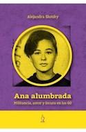 Papel ANA ALUMBRADA MILITANCIA AMOR Y LOCURA EN LOS 60 (SEGUNDA EDICION) (RUSTICA)