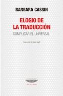 Papel ELOGIO DE LA TRADUCCION COMPLICAR EL UNIVERSAL (COLECCION TEORIA Y ENSAYO)
