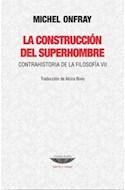 Papel CONSTRUCCION DEL SUPERHOMBRE CONTRAHISTORIA DE LA FILOSOFIA VII (COLECCION TEORIA Y ENSAYO)