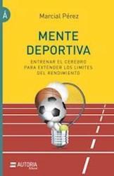 Mente Deportiva (Entrenar El Cerebro Para Extender Los Limites Del Rendimie