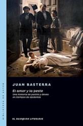 Libro El Amor Y La Peste .Una Historia De Amor Y Deseo En Tiempos De La Epidemia