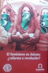 Libro El Feminismo En Debate . Reforma O Revolucion ?