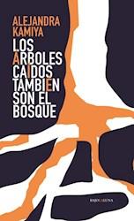 Libro Los Arboles Caidos Tambien Son Del Bosque.
