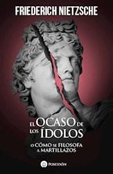 Libro El Ocaso De Los Idolos O Como Se Filosofa A Martillazos