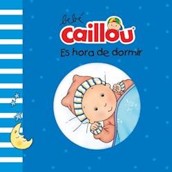 Libro Bebe Caillou : Es Hora De Dormir