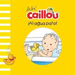 Libro Bebe Caillou : Al Agua Pato !