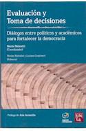 Papel EVALUACION Y TOMA DE DECISIONES DIALOGOS ENTRE POLITICOS Y ACADEMICOS PARA FORTALECER LA DEMOCRACIA
