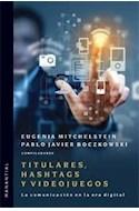 Papel TITULARES HASHTAGS Y VIDEOJUEGOS LA COMUNICACION EN LA ERA DIGITAL (RUSTICA)