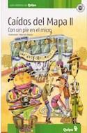 Papel CAIDOS DEL MAPA II CON UN PIE EN EL MICRO (COLECCION LOS VERDES DE QUIPU)