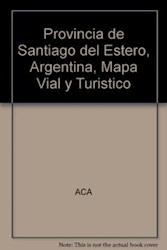 Libro Provincia De Santiago Del Estero  Mapa Vial Y Turistico