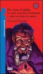 Libro De Como El Diablo Se Caso Con Tres Hermanas Y Otras Leyendas De Miedo