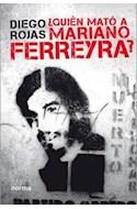 Papel QUIEN MATO A MARIANO FERREYRA (RUSTICA)