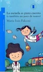 Libro La Escuela Es Puro Cuento ( Y Tambien Un Poco De Teatro )