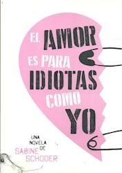 Libro El Amor Es Para Idiotas Como Yo